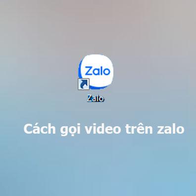 Cách gọi video trên zalo, trò chuyển bằng tính năng video trên ứng dụng zalo